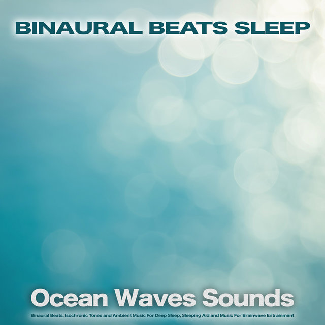 Binaural Beats Sleep: Ocean Waves Sounds, Binaural Beats, Isochronic Tones and Ambient Music For Deep Sleep, Sleeping Aid and Music For Brainwave Entrainment