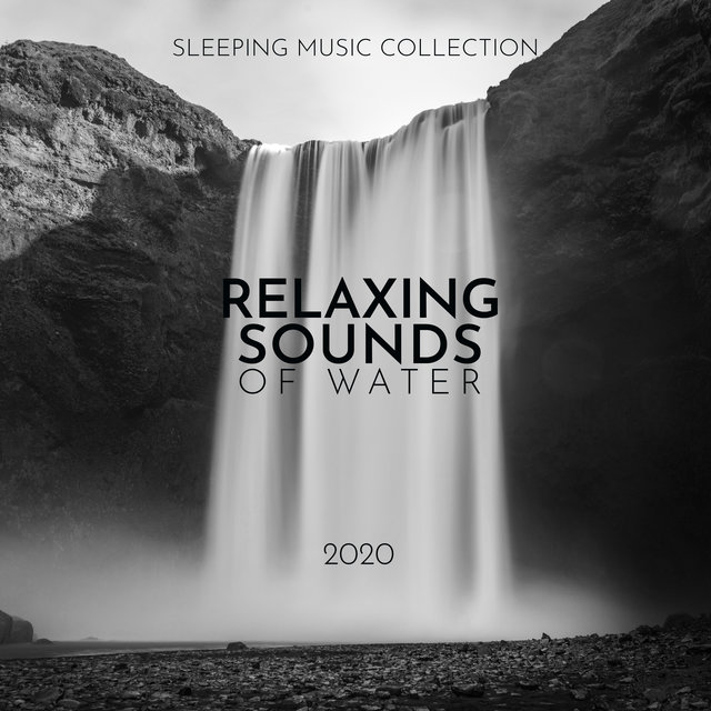 Sleeping Music Collection: Relaxing Sounds of Water 2020