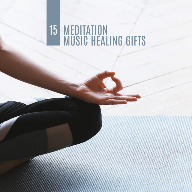 15 Meditation Music Healing Gifts: Spiritual New Age for Yoga, Meditation and Contemplation 2020