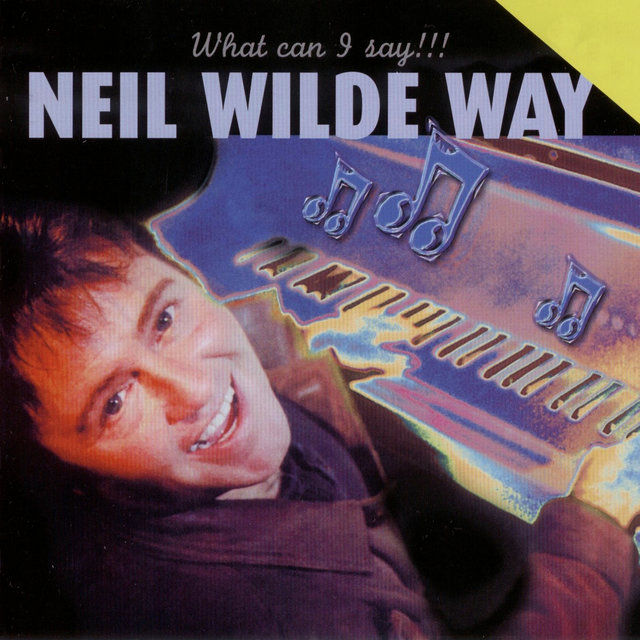 Neil Wilde Way - What Can I Say!!!