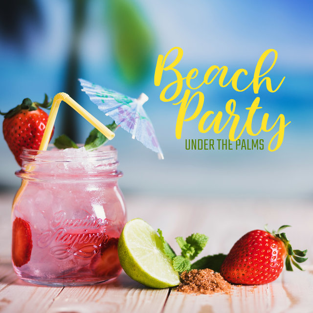 Beach Party Under the Palms: Collection of Fresh Chillout Music for Deep Relaxation & Fun, Sexy Chillout, Evening Music, Summer Music, Holiday Time, Latest Party Songs, Cocktails Rhythms, Dancing Beats 2020