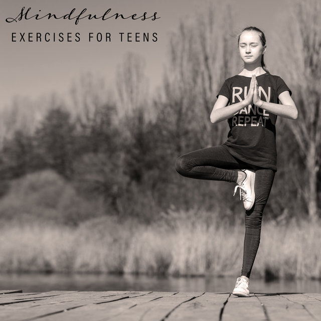 Mindfulness Exercises for Teens: Reduces Stress, Helps Overcome Anxiety, Raises Body Awareness, Sharpens Memory, Supports Mental Health