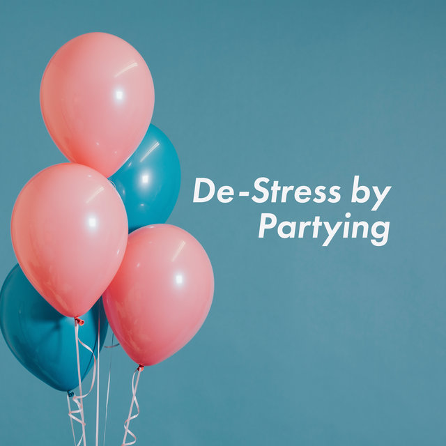 De-Stress by Partying – Rhythmic Chillout Music Compilation for Wild Fun with Friends