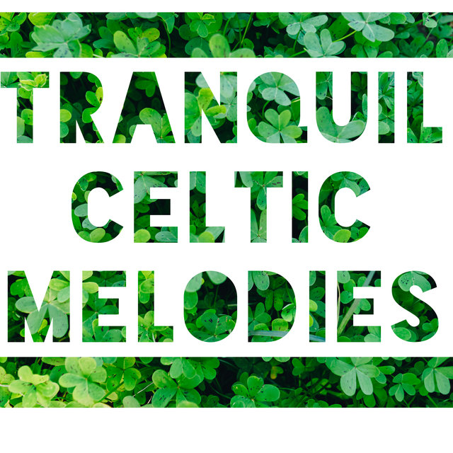 Tranquil Celtic Melodies – Soothe Your Soul, Relieve Stress and Regain Inner Harmony