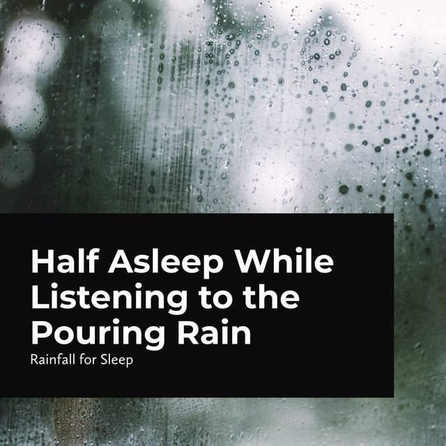 Half Asleep While Listening to the Pouring Rain