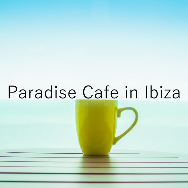 Paradise Cafe in Ibiza - Ibiza Chillout Lounge, Coffee Time, Chill Vibes, Deep Rest, Calm Down