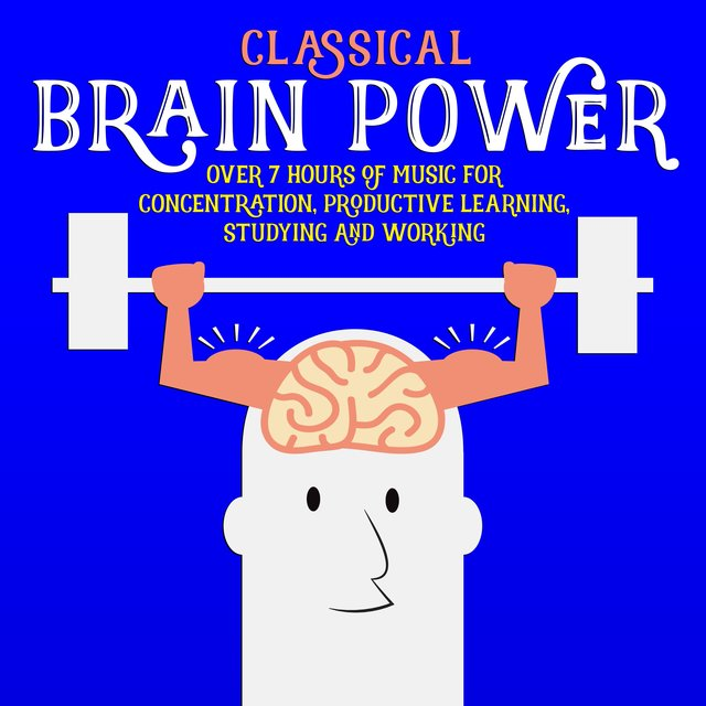 Classical Brain Power - Over 7 Hours of Music for Concentration, Productive Learning, Studying and Working