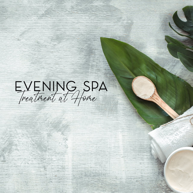 Evening Spa Treatment at Home – Relaxing New Age Music for Beauty Spa, Daily Rituals, Reset, Spa at Home