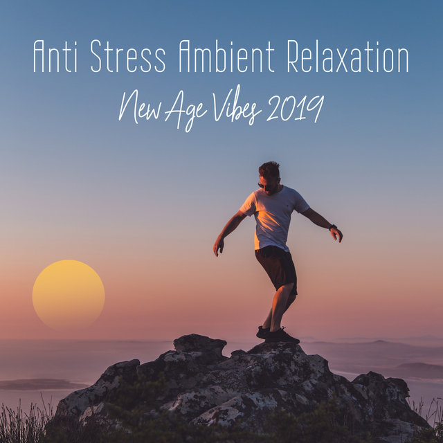 Anti Stress Ambient Relaxation New Age Vibes 2019
