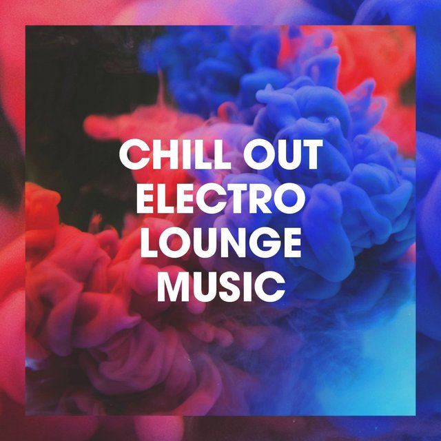 Chill out Electro Lounge Music