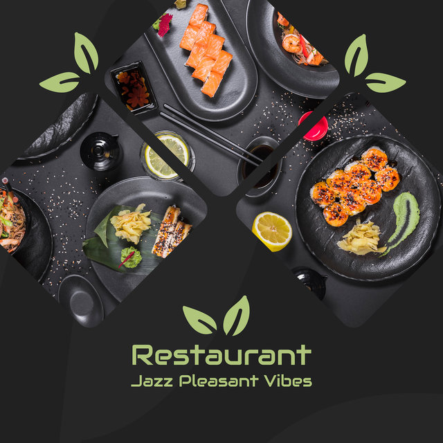Restaurant Jazz Pleasant Vibes: Smooth Jazz Instrumental 2019 Music Compilation, Perfect Background for Restaurant or Cafe, Vintage Songs for Perfect Dinner with Family or Friends
