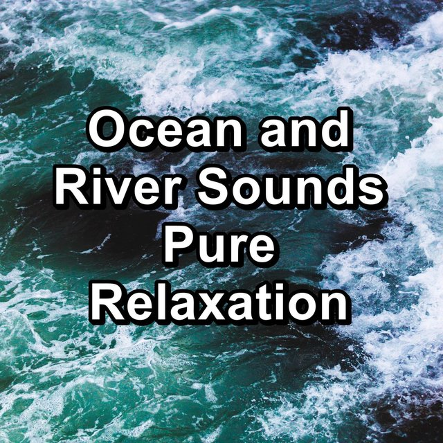Ocean and River Sounds Pure Relaxation