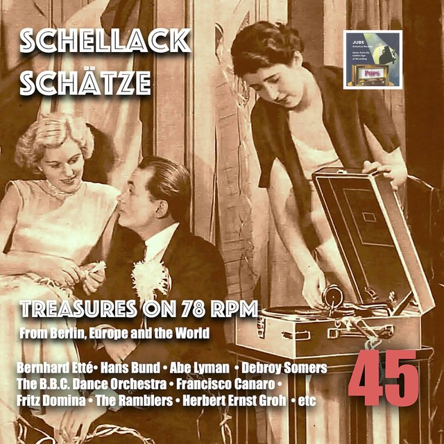 Schellack Schätze: Treasures on 78 RPM from Berlin, Europe and the World, Vol. 45