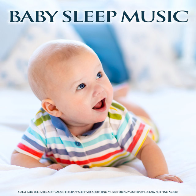 Baby Sleep Music: Calm Baby Lullabies, Soft Music For Baby Sleep Aid, Soothing Music For Baby and Baby Lullaby Sleeping Music