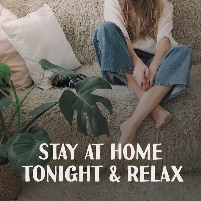Stay at Home Tonight & Relax: 2019 Most Relaxing Smooth Jazz Instrumental Music, Best Sounds for Relax, Rest & Chill Out, Soft Slow Songs for Calm Down