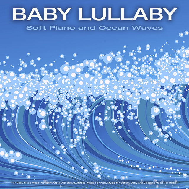 Baby Lullaby: Soft Piano and Ocean Waves For Baby Sleep Music, Newborn Sleep Aid, Baby Lullabies, Music For Kids, Music for Colicky Baby and Sleeping Music For Babies