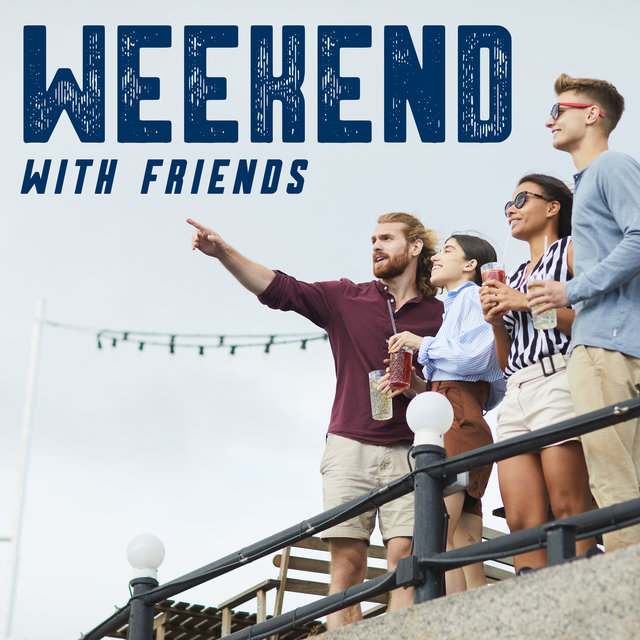 Weekend with Friends - Chill and Have a Nice Time with Your Favorite People