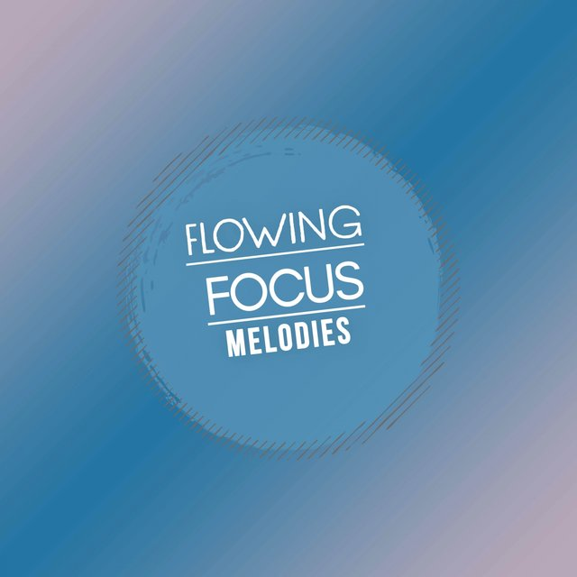 Flowing Focus Melodies