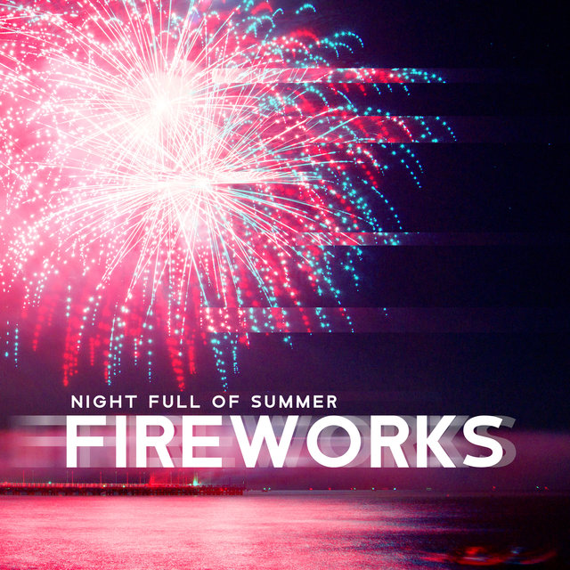 Night Full of Summer Fireworks - Party Chillout Tracks, Chill Deep Session, Beach Party Music, Night Music, Deep Rest