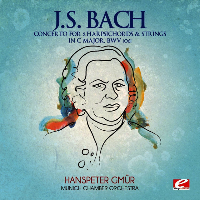 J.S. Bach: Concerto for 2 Harpsichords & Strings in C Major, BWV 1061 (Digitally Remastered)
