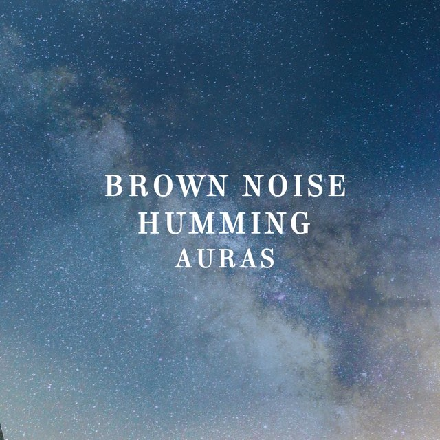 Brown Noise Humming Auras