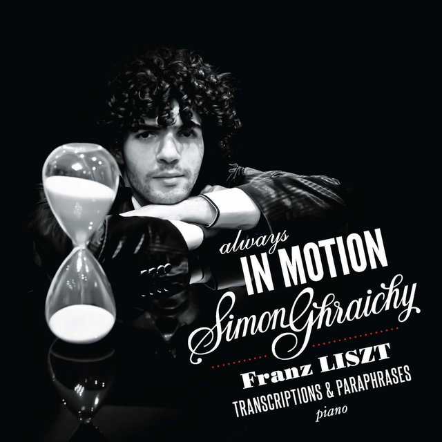 Always in Motion - Simon Ghraichy - Franz Liszt - Transcriptions & Paraphrases pour piano