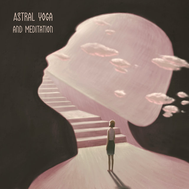 Astral Yoga and Meditation - Brilliant Cosmic Sounds That Are Great as a Background to Asana Training and Everyday Life Contemplation