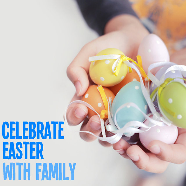 Celebrate Easter With Family