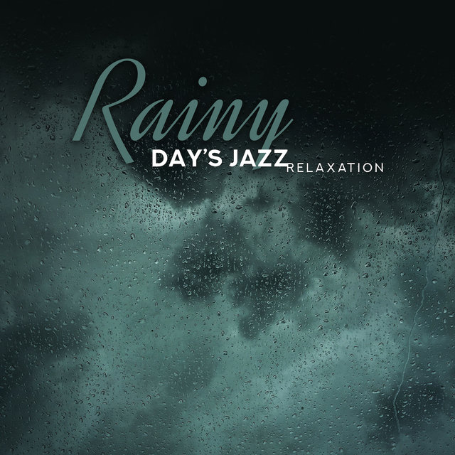 Rainy Day's Jazz Relaxation: Soft Smooth Jazz Instrumental Music Compilation, Perfect Background for Relax on a Rainy Day