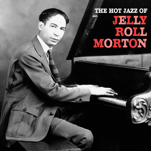 The Hot Jazz of Jelly Roll Morton (Remastered)