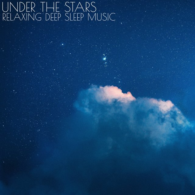 Under the Stars (Relaxing Deep Sleep Music)