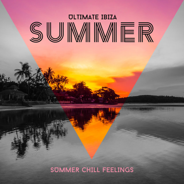 Ultimate Ibiza Summer Chill Feelings: 2020 Latest Chillout Electro Music Hits, Perfect Summer Anthems for Beach Relaxation and Sunbathing or Evening Bikini Pool Party
