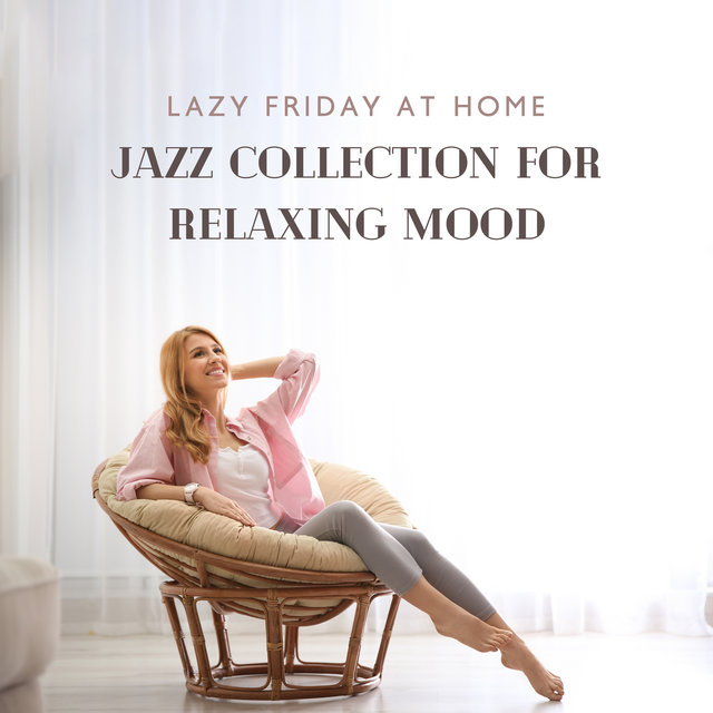 Lazy Friday at Home: Jazz Collection for Relaxing Mood, Spend Good Time with Music