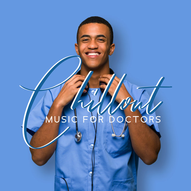 Chillout Music for Doctors - Music to Forget about Work for a While and Get a Little Rest