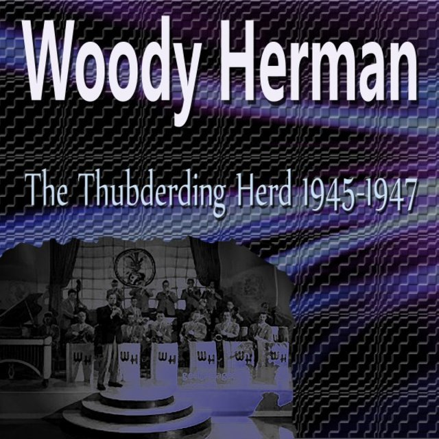 Woody Herman the Thubdering Herd 1945 - 1947
