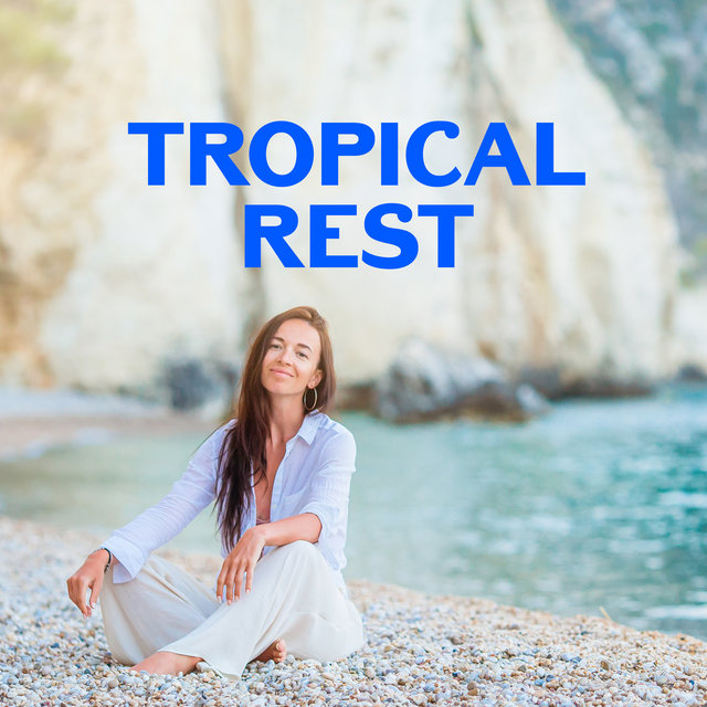 Tropical Rest - Lounge Deep Relaxation