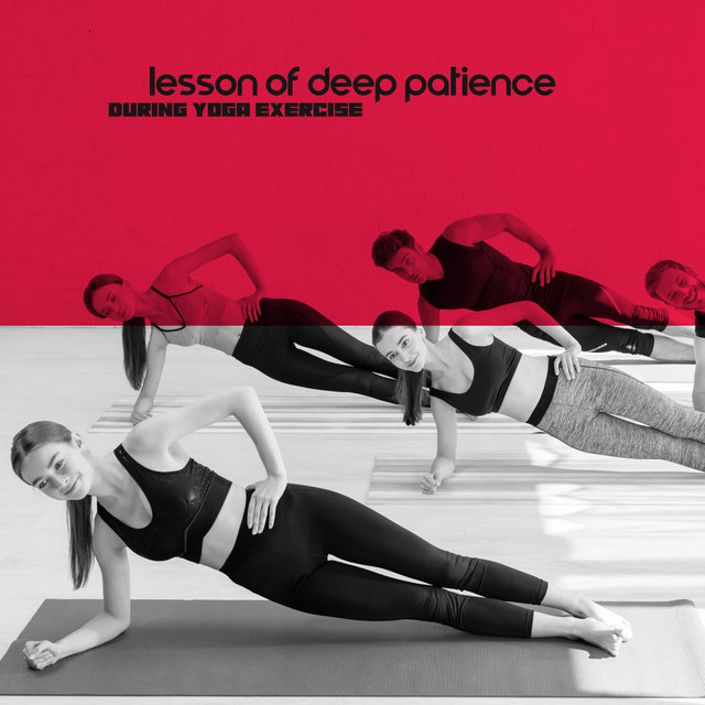 Lesson of Deep Patience During Yoga Exercise