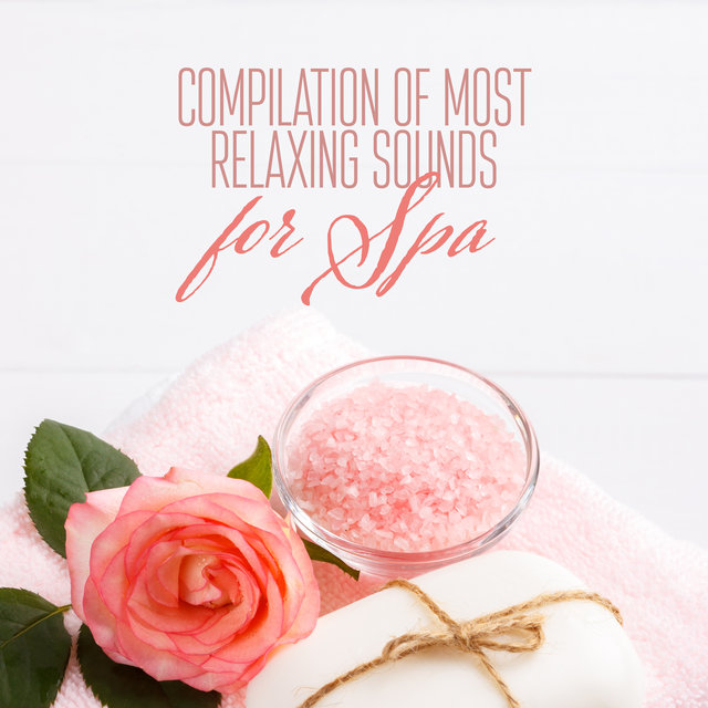 Compilation of Most Relaxing Sounds for Spa: Perfect Background for Wellness, Spa, Full Body Rest & Regeneration, Calming & Healing Massage
