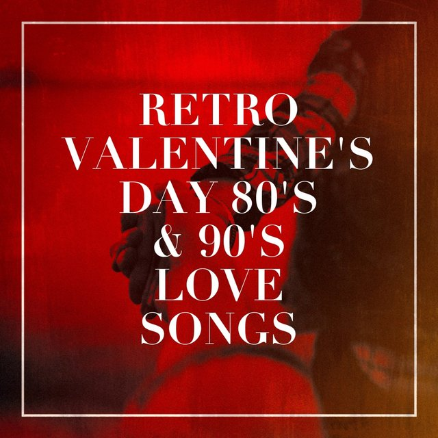 Retro Valentine's Day 80's & 90's Love Songs