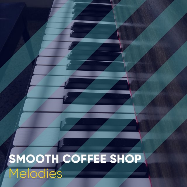 Smooth Coffee Shop Piano Melodies