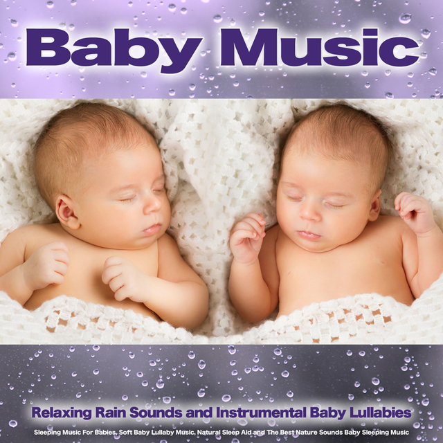 Baby Music: Relaxing Rain Sounds and Relaxing Instrumental Baby Lullabies, Sleeping Music For Babies, Soft Baby Lullaby Music, Natural Sleep Aid and The Best Nature Sounds Baby Sleeping Music