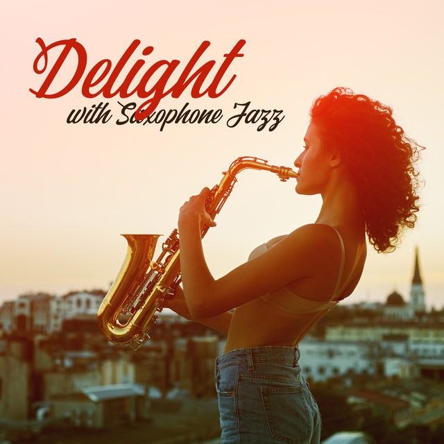 Delight with Saxophone Jazz (Bossa Melodies, Smooth Relaxing Mood)