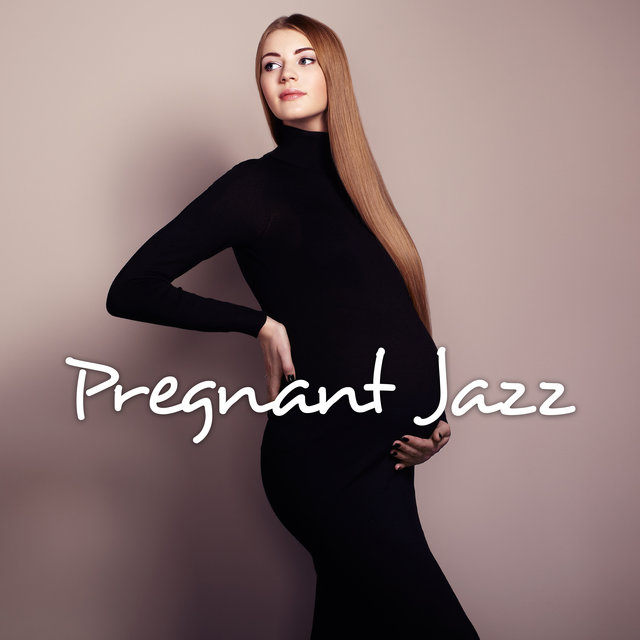 Pregnant Jazz: 15 Calming, Relaxing and Peaceful Melodies to Calm Down, Relax, Chill Out and Rest During Pregnancy