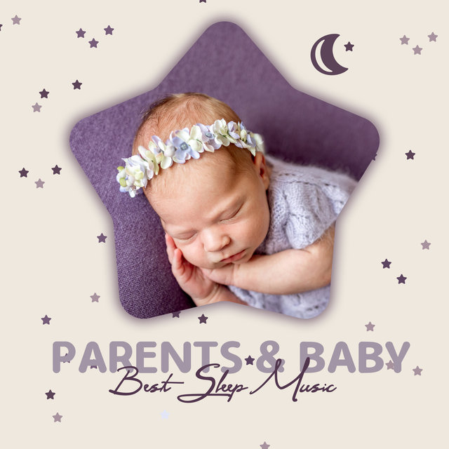 Parents & Baby Best Sleep Music - Best Sleep Aid, Calm Music for Quiet Moments, Easy Listening, New Age Music, Rest, Baby Songs, Soothing Music Therapy