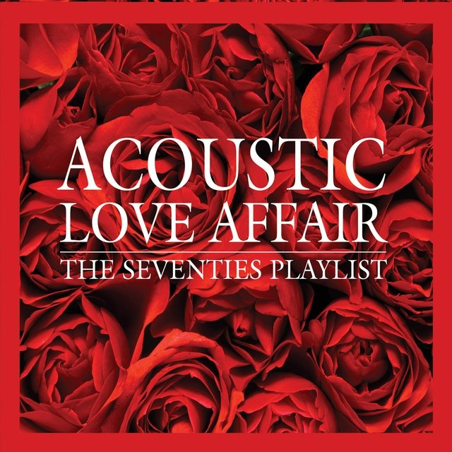Acoustic Love Affair the Seventies Playlist