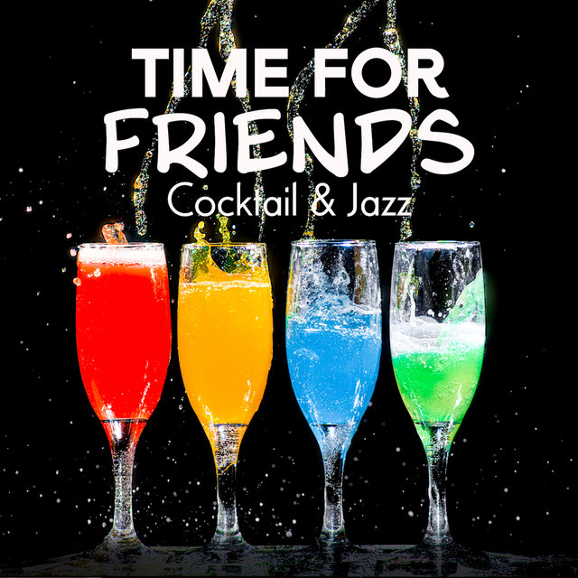 Time for Friends, Cocktail & Jazz: Compilation of 2019 Smooth Funky Jazz Music for Friday Night's Friends Meeting in the Jazz Club, Vintage Songs with Sexy Sounds of Piano, Trumpet & Sax