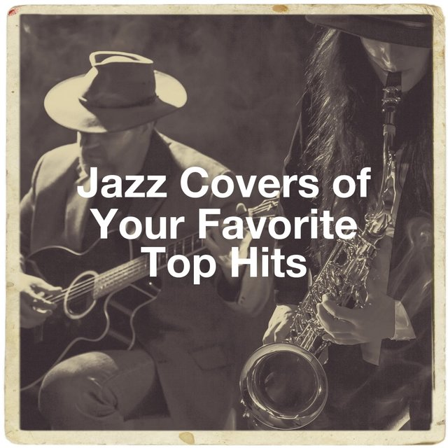 Jazz Covers of Your Favorite Top Hits