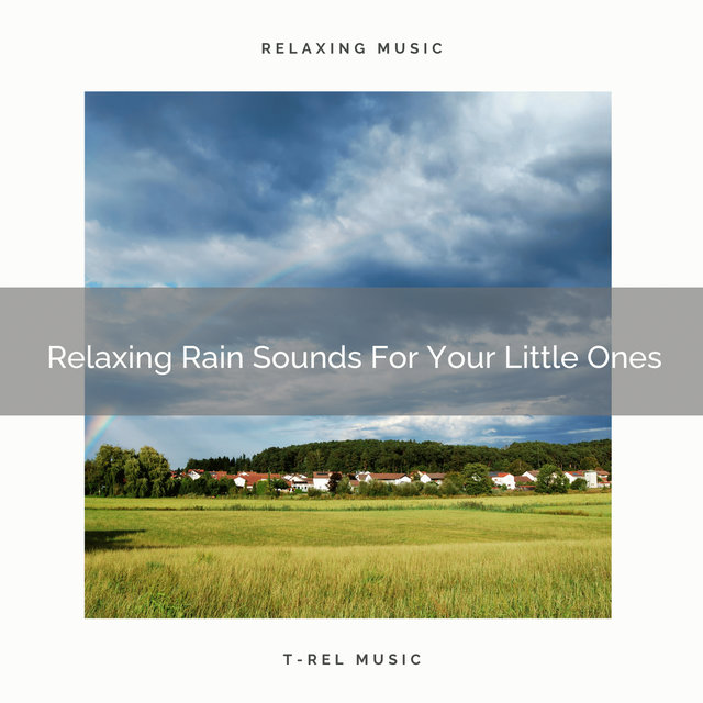Relaxing Rain Sounds For Your Little Ones