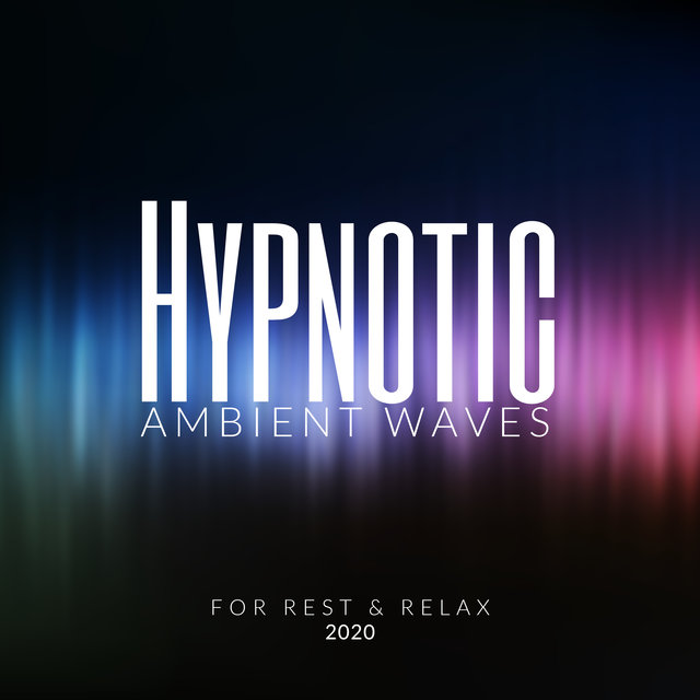Hypnotic Ambient Waves for Rest & Relax 2020
