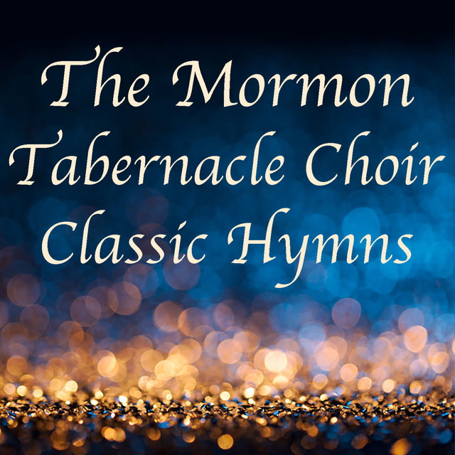 The Mormon Tabernacle Choir Classic Hymns